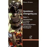 Systèmes énergétiques.: Tome 1. Méthodologie d'analyse, bases de thermodynamique, composants, thermoptim