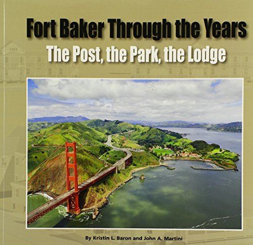 Mt Baker National Park - Fort Baker Through the Years: The Post, The Park, The Lodge