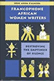 img - for [Francophone African Women Writers: Destroying the Emptiness of Silence] (By: Irene Assiba D'Almeida) [published: April, 2001] book / textbook / text book