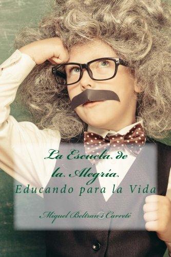 La Escuela de la Alegria: Educando para la VIDA: Amazon.es: Beltran i Carrete, Miquel: Libros