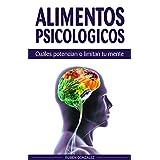 Alimentos psicológicos: Cuáles potencian o limitan tu mente. (Spanish Edition)