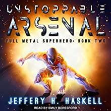 Unstoppable Arsenal: Full Metal Superhero, Book 2 Audiobook by Jeffery H. Haskell Narrated by Emily Beresford