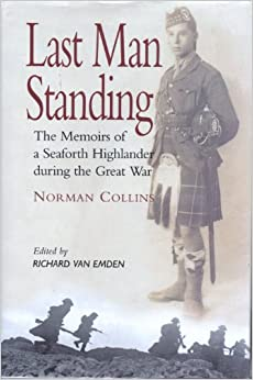 Last Man Standing : The Memoirs of a Seaforth Highlander During the Great War