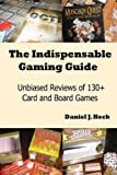 The Indispensable Gaming Guide -- Unbiased Reviews of 130+ Card and Board Games, Daniel Heck, 1477534105