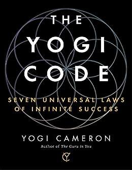 The Yogi Code: Seven Universal Laws of Infinite Success by [Yogi Cameron]
