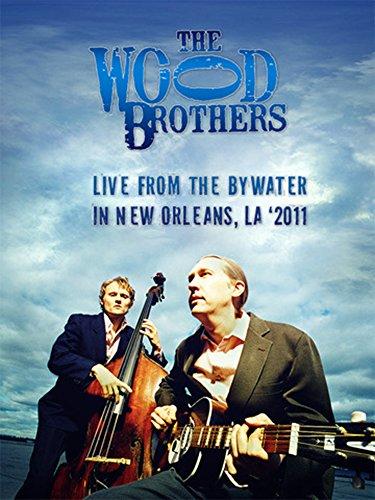 - The Wood Brothers - Live from the Bywater: New Orleans, LA