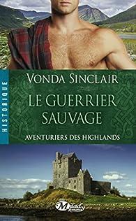 Aventuriers des highlands, tome 1 : Le guerrier sauvage  par Vonda Sinclair
