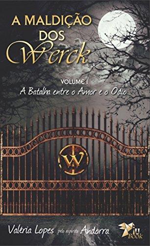 A Maldição dos Werck: Volume I - A Batalha entre o Amor e o Ódio