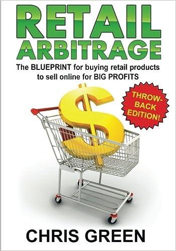 Retail arbitrage the blueprint for buying retail products to resell retail arbitrage the blueprint for buying retail products to resell online chris green 9781466303546 amazon books malvernweather Gallery