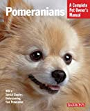 Pomeranians: 3rd Edition: Complete Pet Owner's Manual (Barron's Complete Pet Owner's Manuals) (Barron's Dog Bibles)