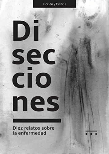 Disecciones: Diez relatos sobre la enfermedad (Spanish Edition)
