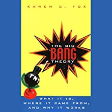 The Big Bang Theory: What It Is, Where It Came From, and Why It Works Audiobook by Karen C. Fox Narrated by L. J. Ganser
