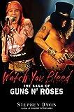 Watch You Bleed: The Saga of Guns N' Roses by Stephen Davis (2008-08-26)
