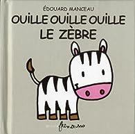 Ouille Ouille Ouille le zèbre par Edouard Manceau