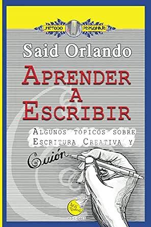 Aprender a Escribir: Algunos tópicos sobre Escritura Creativa y Guión eBook: de la Cruz, Said: Amazon.es: Tienda Kindle
