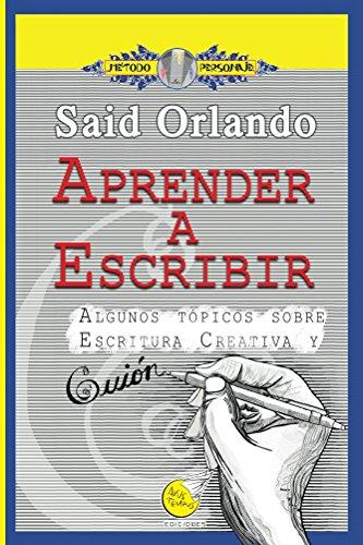 Aprender a Escribir: Algunos tópicos sobre Escritura Creativa y Guión (Spanish Edition) by