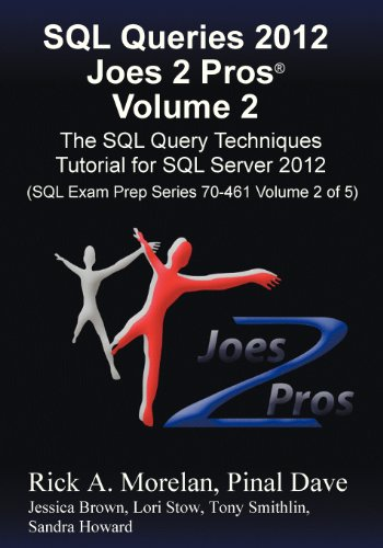 SQL Queries 2012 Joes 2 Pros (R) Volume 2: The SQL Query Techniques Tutorial for SQL Server 2012 (SQL Exam Prep Series 70-461 Volume 2 of 5)