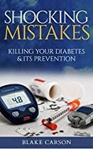 SHOCKING MISTAKES: KILLING YOUR DIABETES & ITS PREVENTION