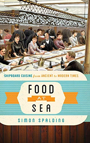 Food at Sea: Shipboard Cuisine from Ancient to Modern Times (Food on the Go) (At Any Time And From Time To Time)