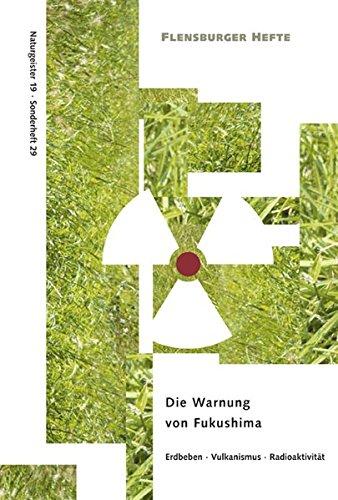 Die Warnung von Fukushima: Erdbeben-Vulkanismus-Radioaktivität (Flensburger Hefte)