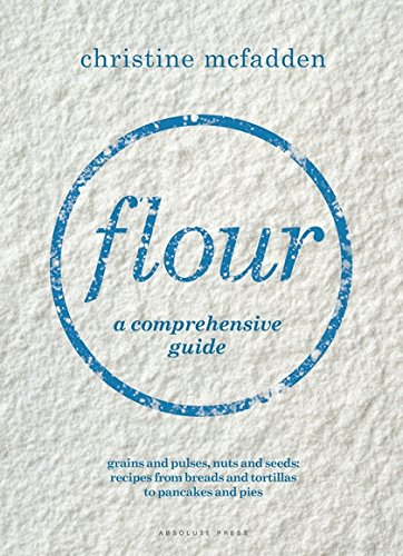 Flour: From grains and pulses to nuts and seeds by Christine McFadden