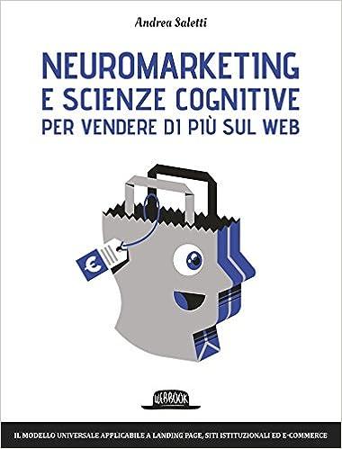 Neuromarketing e scienze cognitive per vendere di più sul web Web book: Amazon.es: Andrea Saletti: Libros en idiomas extranjeros