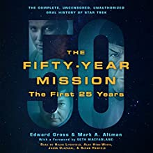 The Fifty-Year Mission: The Complete, Uncensored, Unauthorized Oral History of Star Trek: The First 25 Years Audiobook by Edward Gross, Mark A. Altman, Seth MacFarlane - foreword Narrated by Helen Litchfield, Alex Hyde-White, Jason Olazabal, Susan Hanfield