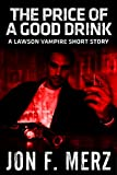 The Price of a Good Drink: A Lawson Vampire Story #5: A Supernatural Espionage Urban Fantasy Series (The Lawson Vampire Series)