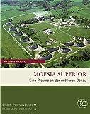Moesia Superior: Eine Provinz an der mittleren Donau