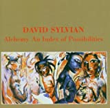 Alchemy: An Index of Possibilities by Sylvian, David (2007-04-24)