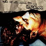Wake Up And Smell The. Carcass