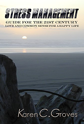 Stress Management Guide for the 21st Century: Love and Common Sense for a Happy Life