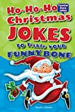 Ho-Ho-Ho Christmas Jokes to Tickle Your Funny Bone (Funnier Bone Jokes)