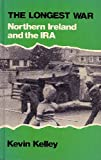 The Longest War : Northern Ireland and the IRA, Kelley, Keven J., 0862320232