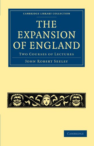 The Expansion of England: Two Courses of Lectures (Cambridge Library Collection - British and Irish History, 19th Centur