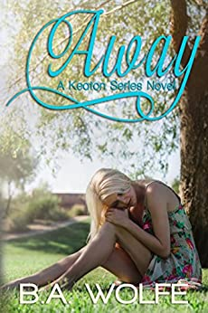Away (The Keaton Series Book 1) by [Wolfe, B.A.]