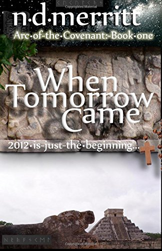 When Tomorrow Came: 2012 is just the beginning... (Arc of the Covenant) (Volume 1) pdf