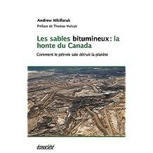Sables bitumineux: la honte du Canada: Comment le pétrole sale détruit la planète