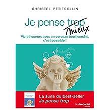 Je pense mieux : Vivre heureux avec un cerveau bouillonnant, c'est possible ! (French Edition)