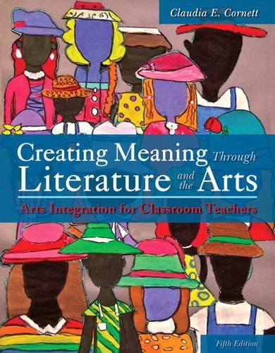 By Claudia E. Cornett Creating Meaning Through Literature and the Arts: Arts Integration for Classroom Teachers (5th Revised edition) [Paperback]
