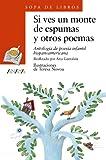 Si ves un monte de espumas y otros poemas. Antologia de poesia infantil hispanoamericana (Sopa de Libros) (Spanish Edition)