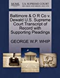 Baltimore and o R Co V. Dewald U. S. Supreme Court Transcript of Record with Supporting Pleadings, George W. P. Whip, 127026382X