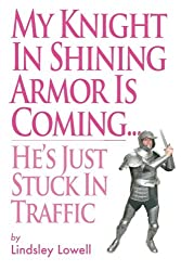 My Knight in Shining Armor is Coming He's Just Stuck in Traffic