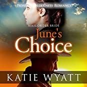 Mail Order Bride: June's Choice: Pioneer Wilderness Romance Book 3 | Katie Wyatt