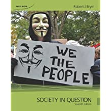 Society in Question: Written by Robert J. Brym, 2013 Edition, (7th Edition) Publisher: Nelson College Indigenous [Paperback]