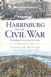 Harrisburg and the Civil War:: Defending the Keystone of the Union (Civil War Series)