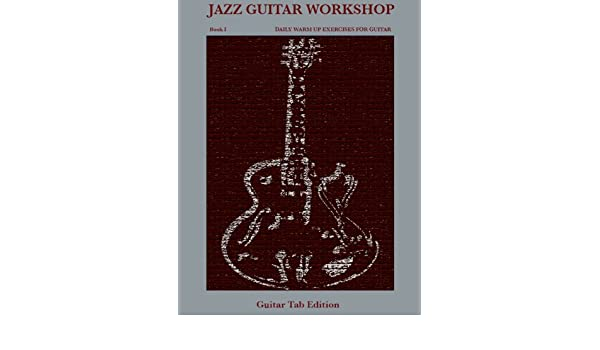 Jazz Guitar Workshop Book I Daily Warm Up Exercises for Guitar ...