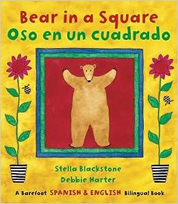 Amazon.com: Bear in a Square/Oso en un Cuadrado (Spanish Edition) (Fun First Steps) (Spanish and English Edition) (9781846863875): Stella Blackstone, Debbie Harter: Books