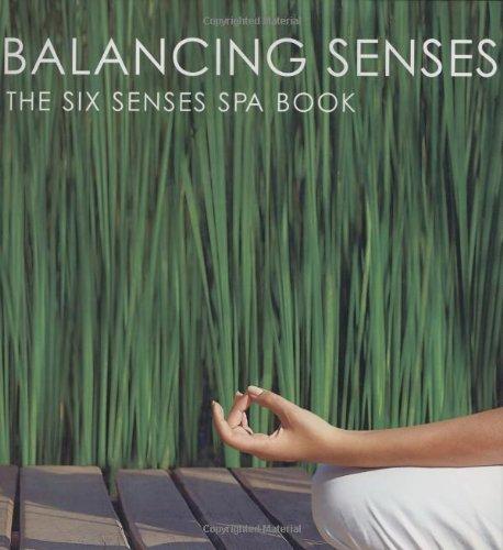 Download Balancing Senses: The Six Senses Spa Book pdf epub