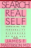 The Search for the Real Self : Unmasking the Personality Disorders of Our Age, Masterson, James F., 0029202914